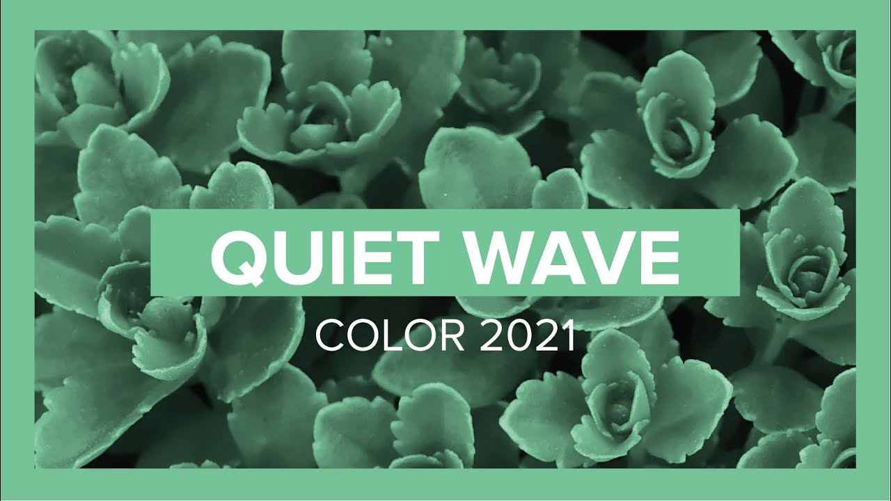 Quiet Wave Spring/Summer 2021 Color Trend